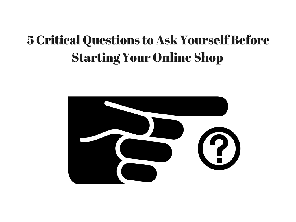 5 Critical Questions to Ask When Create an Online Shop