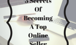 3 Secrets Of Becoming A Top Online Seller