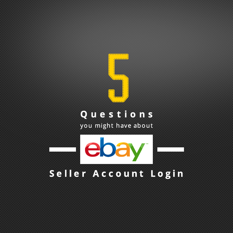5 Questions You Might have About eBay Seller Account Login