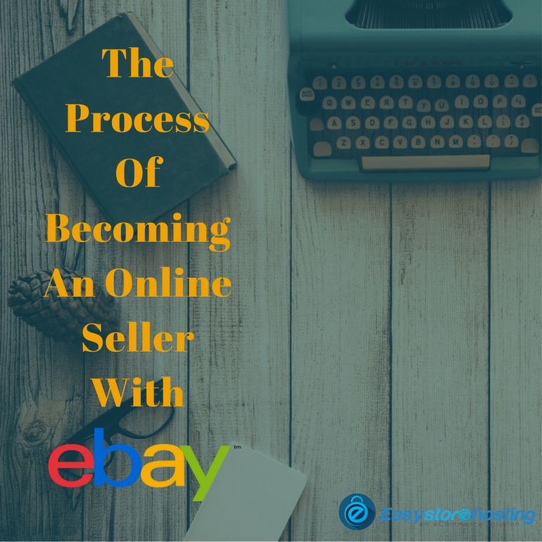 The Process Of Becoming An Online Seller With Ebay
