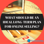 What should be an ideal long term plan for online selling?